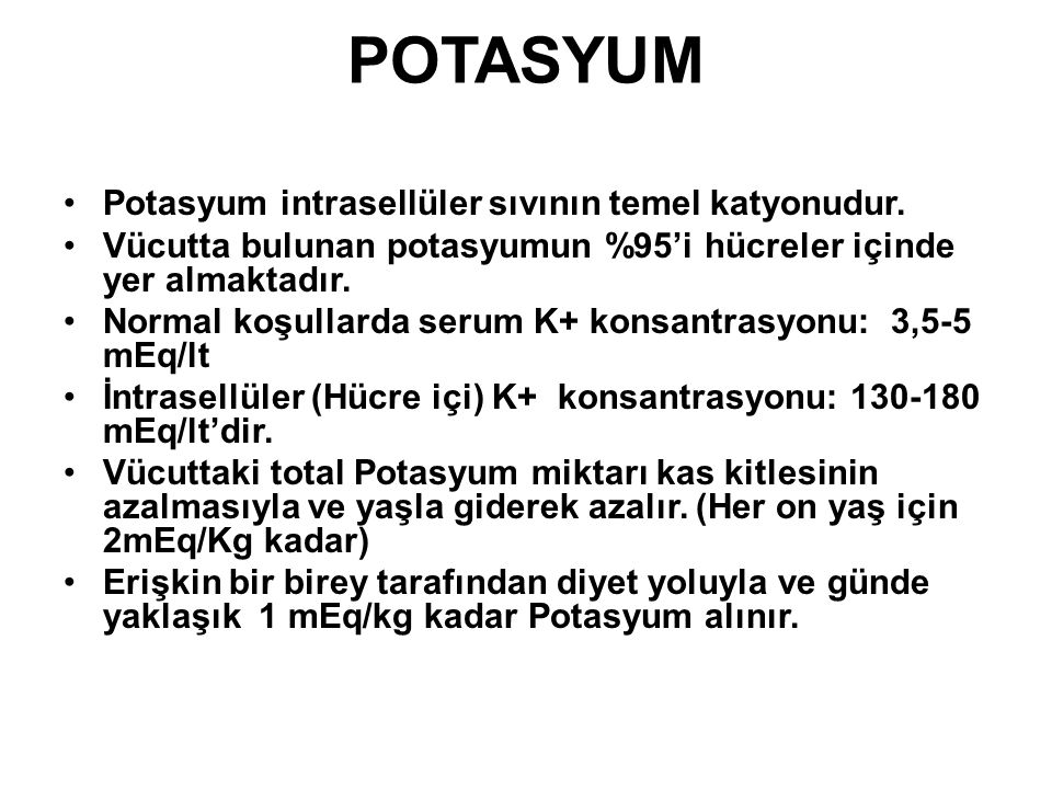POTASYUM Potasyum intrasellüler sıvının temel katyonudur.