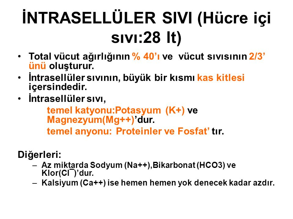 İNTRASELLÜLER SIVI (Hücre içi sıvı:28 lt)