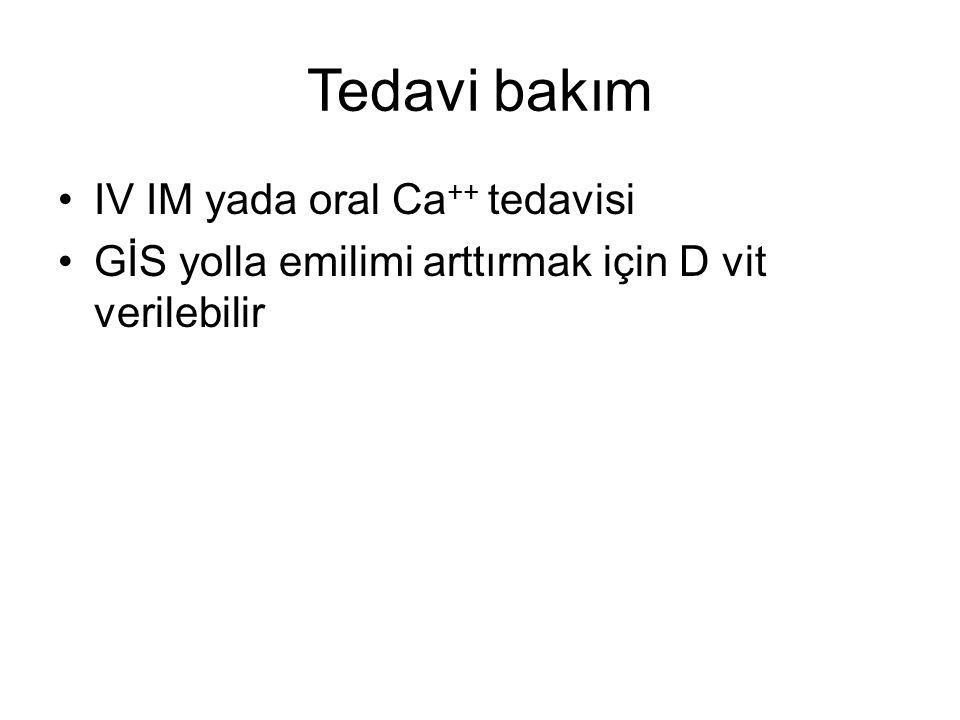Tedavi bakım IV IM yada oral Ca++ tedavisi