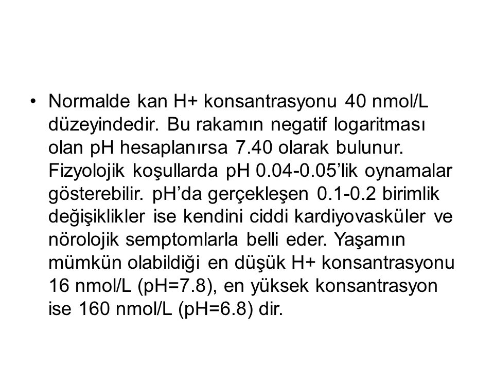 Normalde kan H+ konsantrasyonu 40 nmol/L düzeyindedir