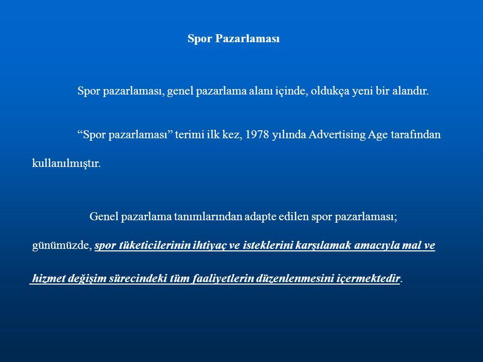 Spor Pazarlaması Spor pazarlaması, genel pazarlama alanı içinde, oldukça yeni bir alandır.