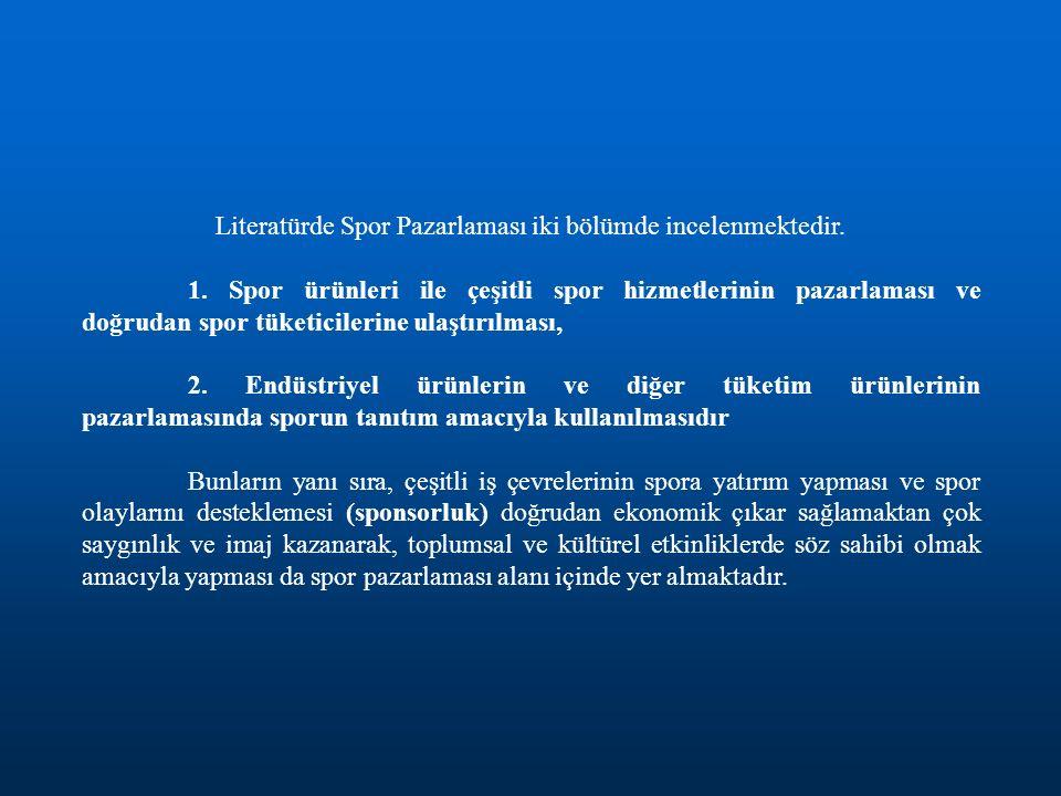 Literatürde Spor Pazarlaması iki bölümde incelenmektedir.