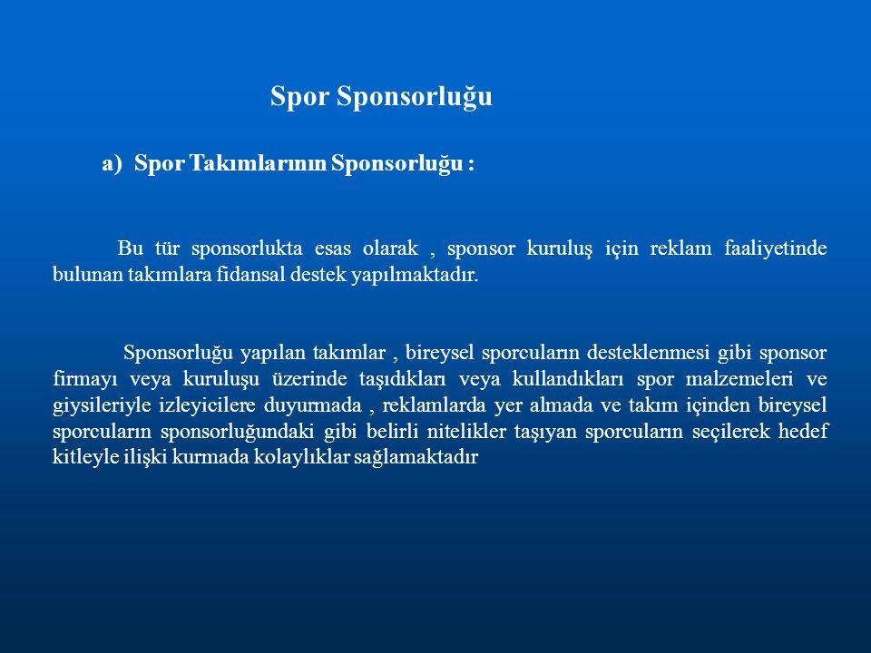Spor Sponsorluğu a) Spor Takımlarının Sponsorluğu :