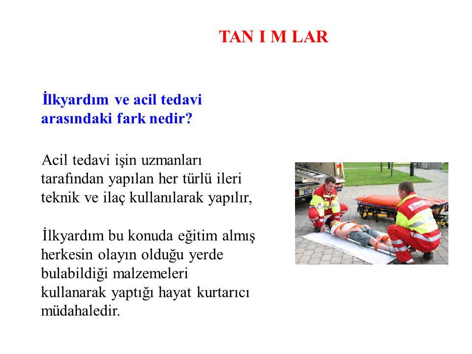 TAN I M LAR İlkyardım ve acil tedavi arasındaki fark nedir