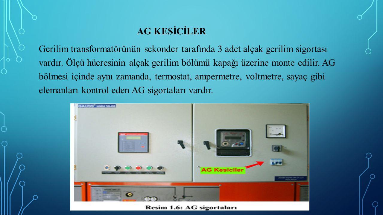 AG KESİCİLER Gerilim transformatörünün sekonder tarafında 3 adet alçak gerilim sigortası vardır.