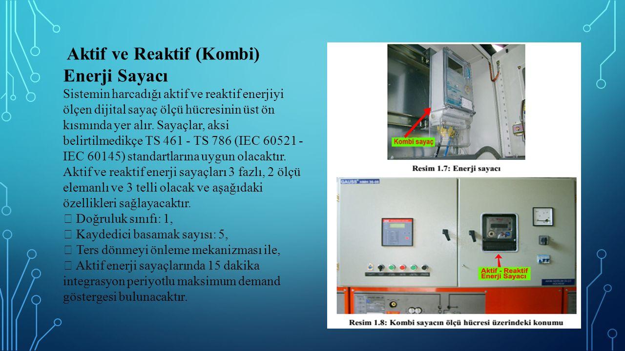 Aktif ve Reaktif (Kombi) Enerji Sayacı Sistemin harcadığı aktif ve reaktif enerjiyi ölçen dijital sayaç ölçü hücresinin üst ön kısmında yer alır.