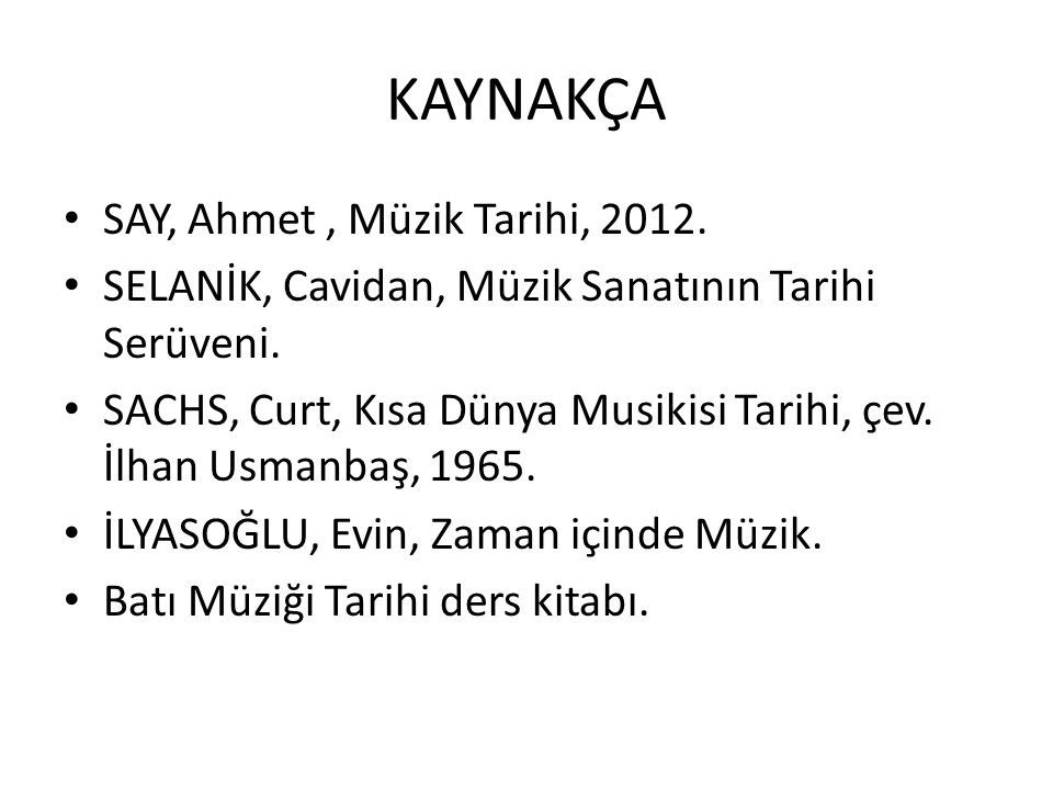 KAYNAKÇA SAY, Ahmet , Müzik Tarihi, 2012.