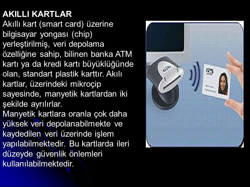 AKILLI KARTLAR Akıllı kart (smart card) üzerine bilgisayar yongası (chip) yerleştirilmiş, veri depolama.