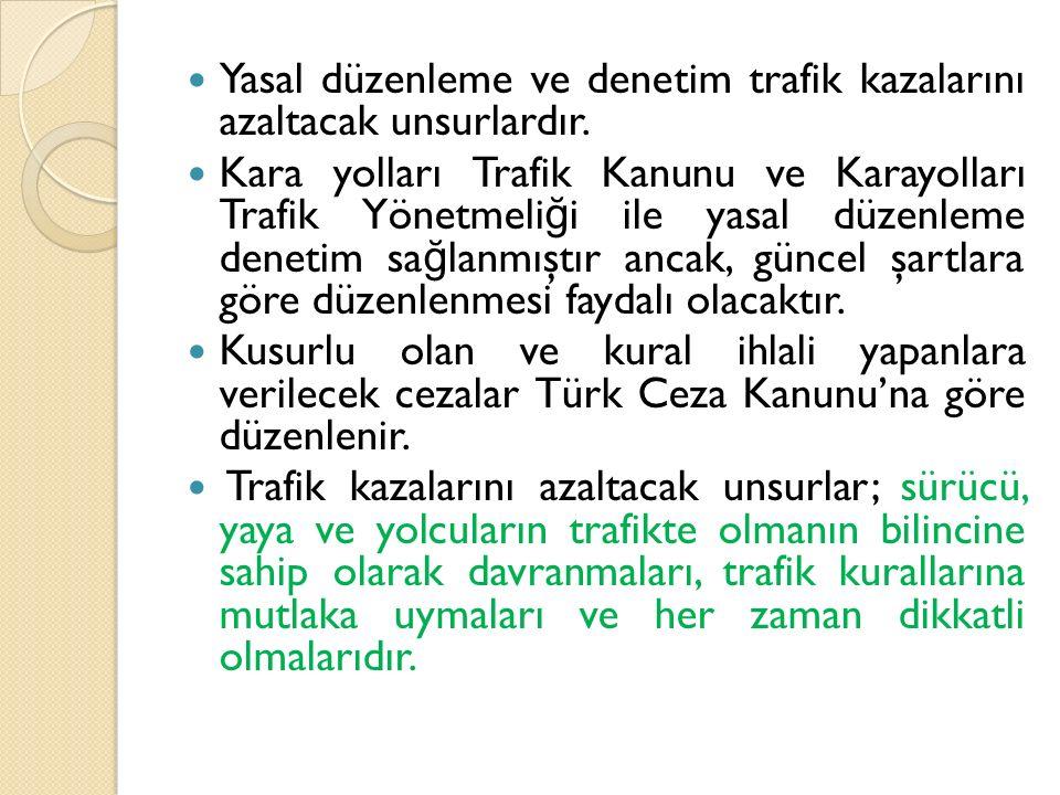 Yasal düzenleme ve denetim trafik kazalarını azaltacak unsurlardır.
