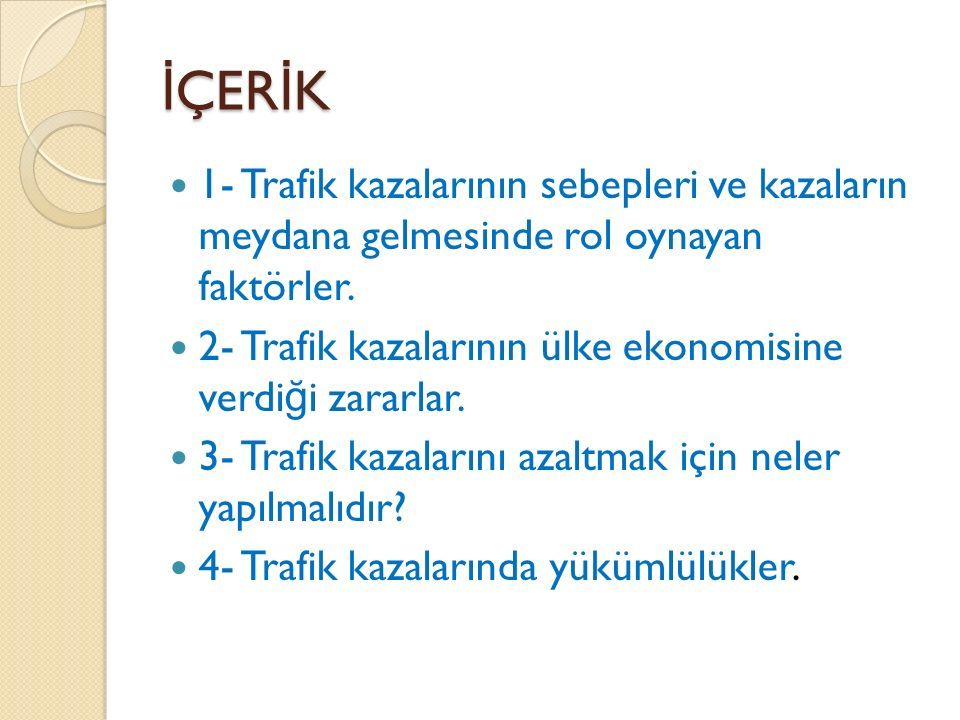 İÇERİK 1- Trafik kazalarının sebepleri ve kazaların meydana gelmesinde rol oynayan faktörler.