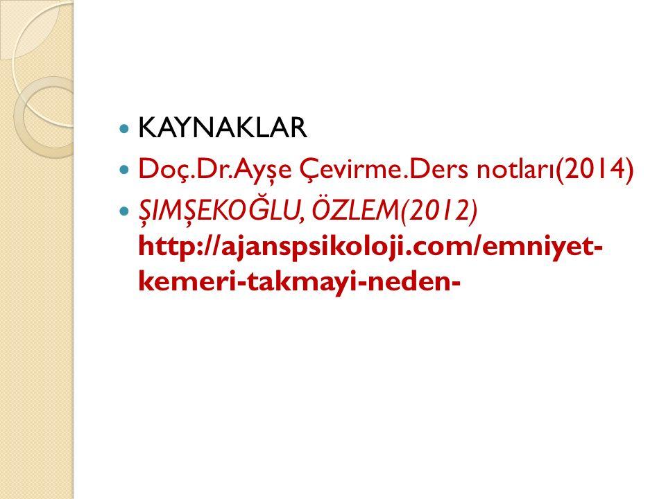 KAYNAKLAR Doç.Dr.Ayşe Çevirme.Ders notları(2014) Şimşekoğlu, Özlem(2012) http://ajanspsikoloji.com/emniyet- kemeri-takmayi-neden-