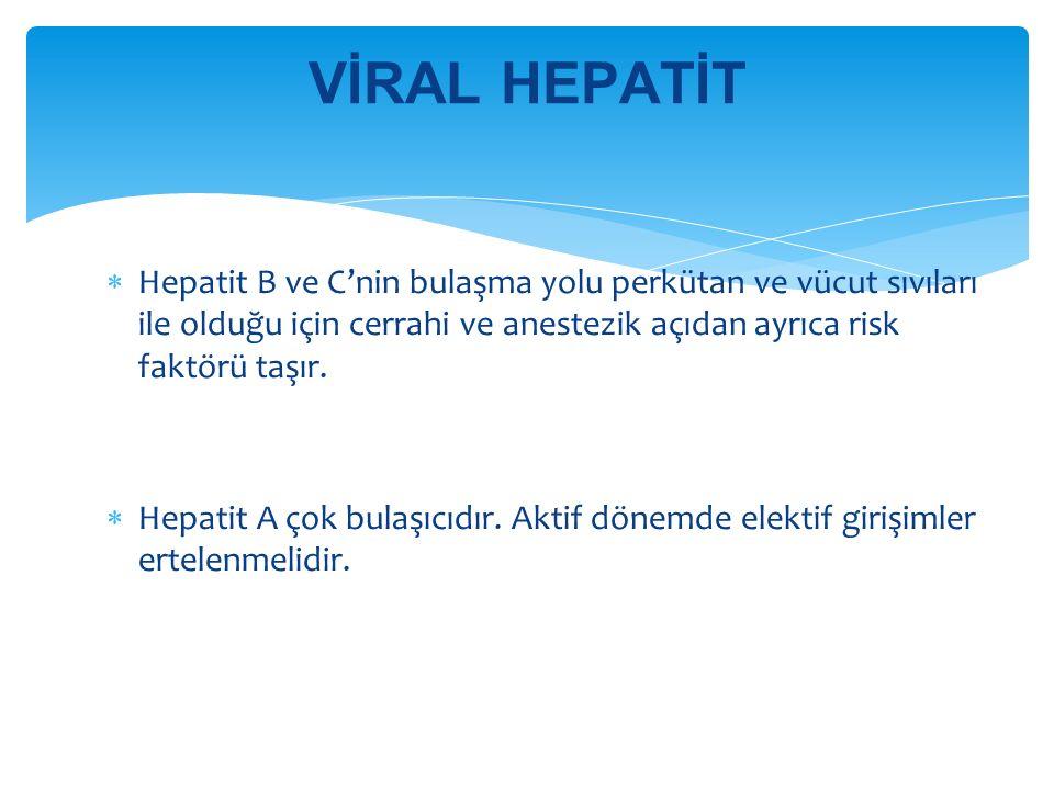 VİRAL HEPATİT Hepatit B ve C'nin bulaşma yolu perkütan ve vücut sıvıları ile olduğu için cerrahi ve anestezik açıdan ayrıca risk faktörü taşır.