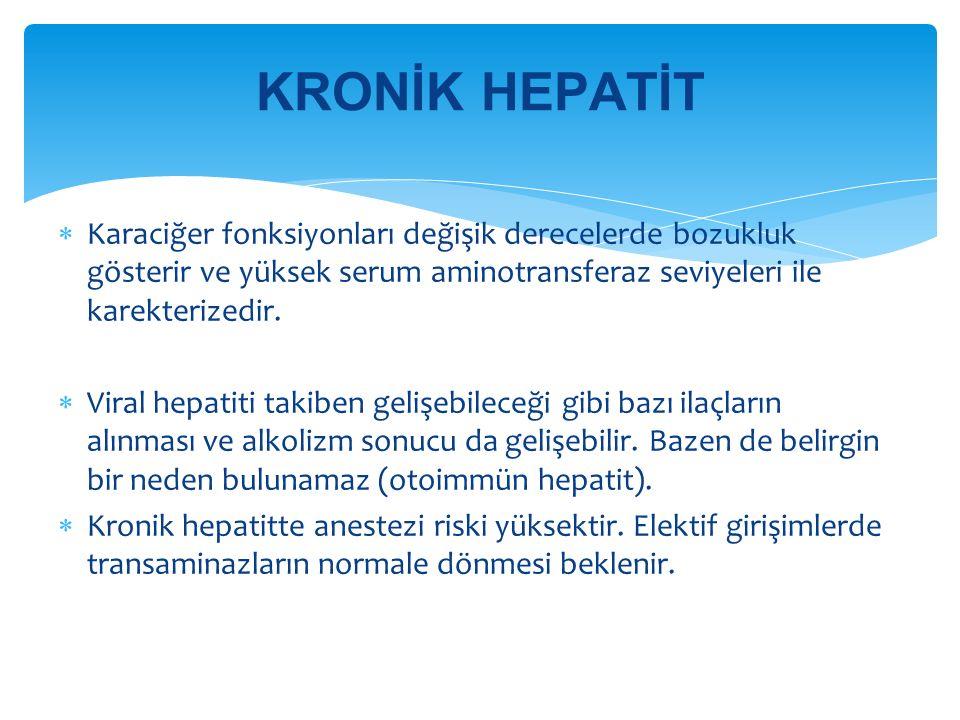 KRONİK HEPATİT Karaciğer fonksiyonları değişik derecelerde bozukluk gösterir ve yüksek serum aminotransferaz seviyeleri ile karekterizedir.