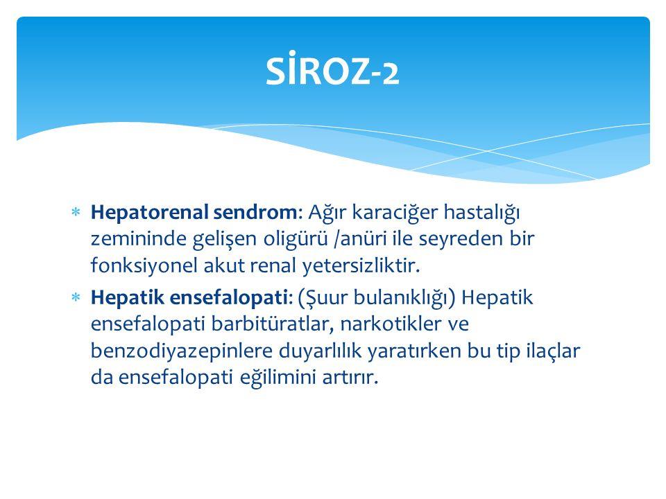 SİROZ-2 Hepatorenal sendrom: Ağır karaciğer hastalığı zemininde gelişen oligürü /anüri ile seyreden bir fonksiyonel akut renal yetersizliktir.