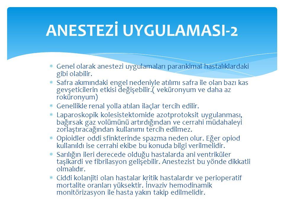 ANESTEZİ UYGULAMASI-2 Genel olarak anestezi uygulamaları parankimal hastalıklardaki gibi olabilir.