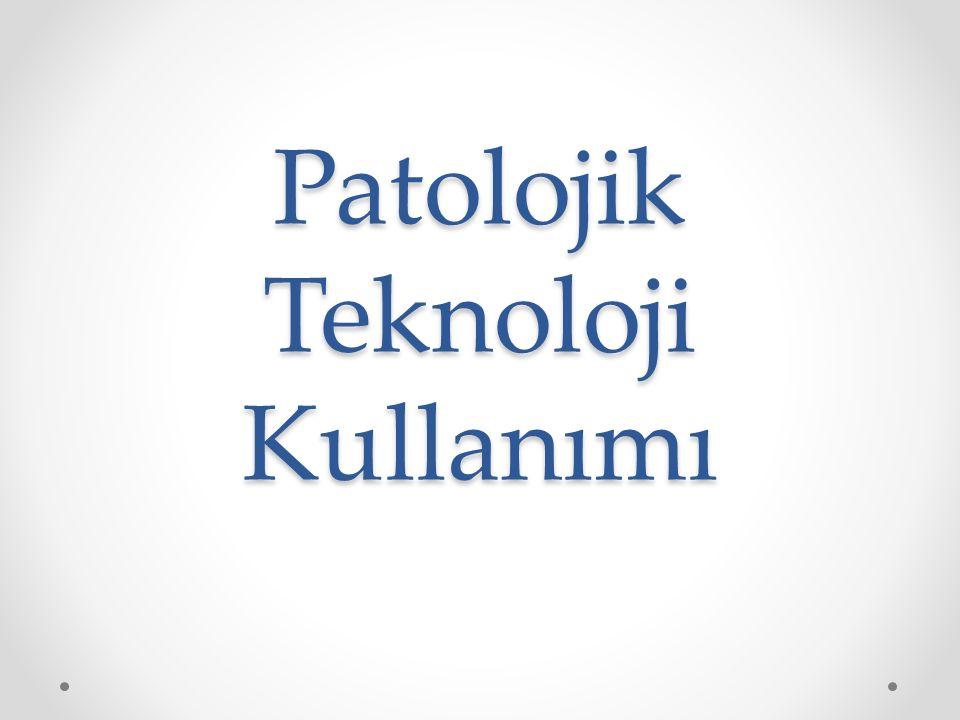 Patolojik Teknoloji Kullanımı