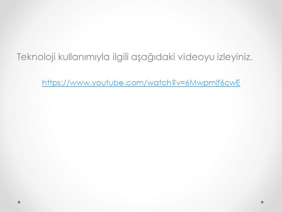 Teknoloji kullanımıyla ilgili aşağıdaki videoyu izleyiniz.