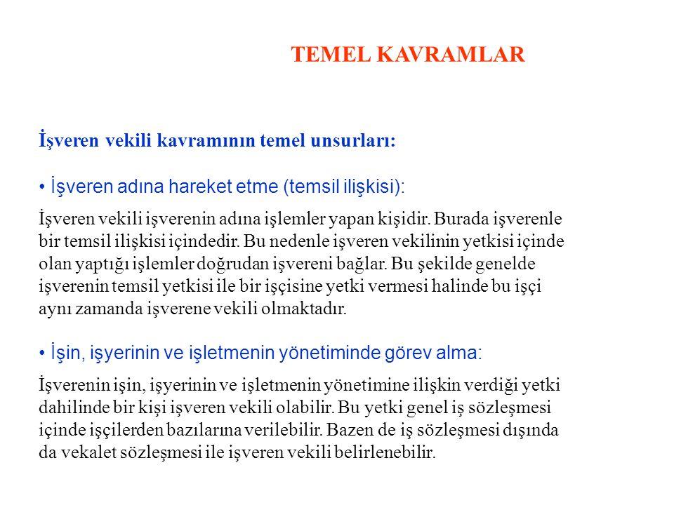 TEMEL KAVRAMLAR İşveren vekili kavramının temel unsurları: