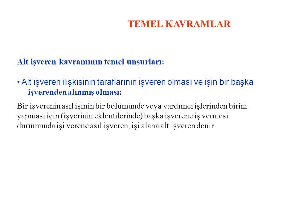 TEMEL KAVRAMLAR Alt işveren kavramının temel unsurları: