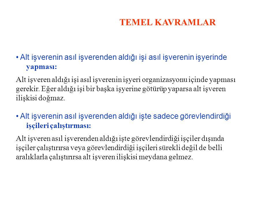 TEMEL KAVRAMLAR • Alt işverenin asıl işverenden aldığı işi asıl işverenin işyerinde. yapması: