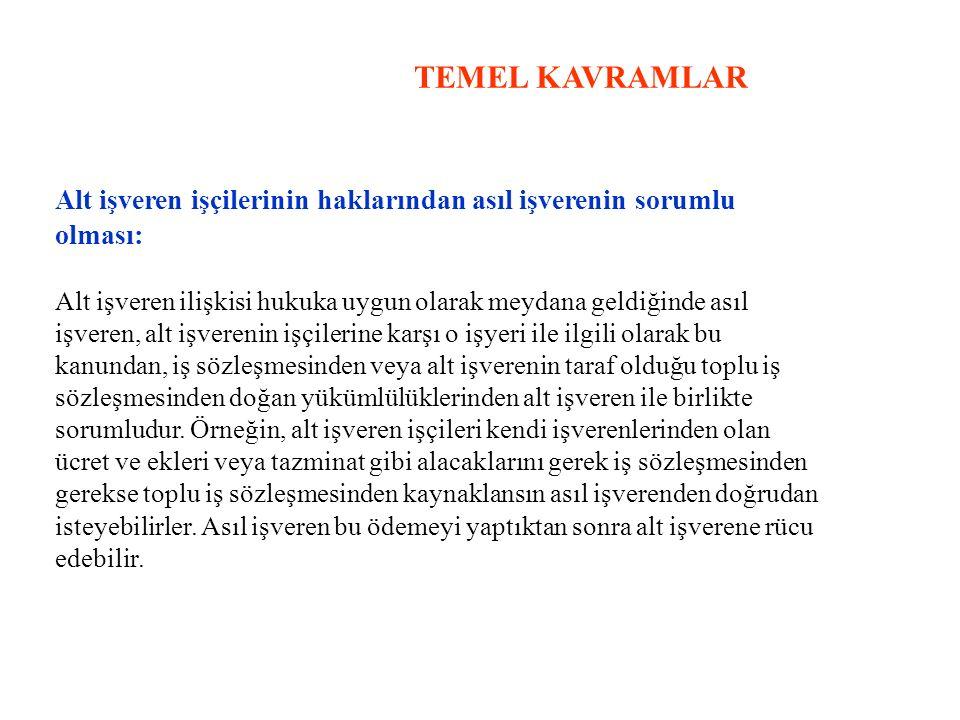 TEMEL KAVRAMLAR Alt işveren işçilerinin haklarından asıl işverenin sorumlu. olması: