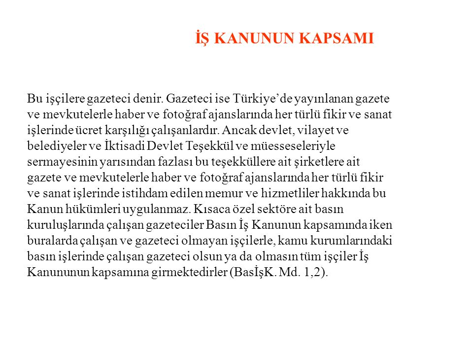 İŞ KANUNUN KAPSAMI Bu işçilere gazeteci denir. Gazeteci ise Türkiye'de yayınlanan gazete.