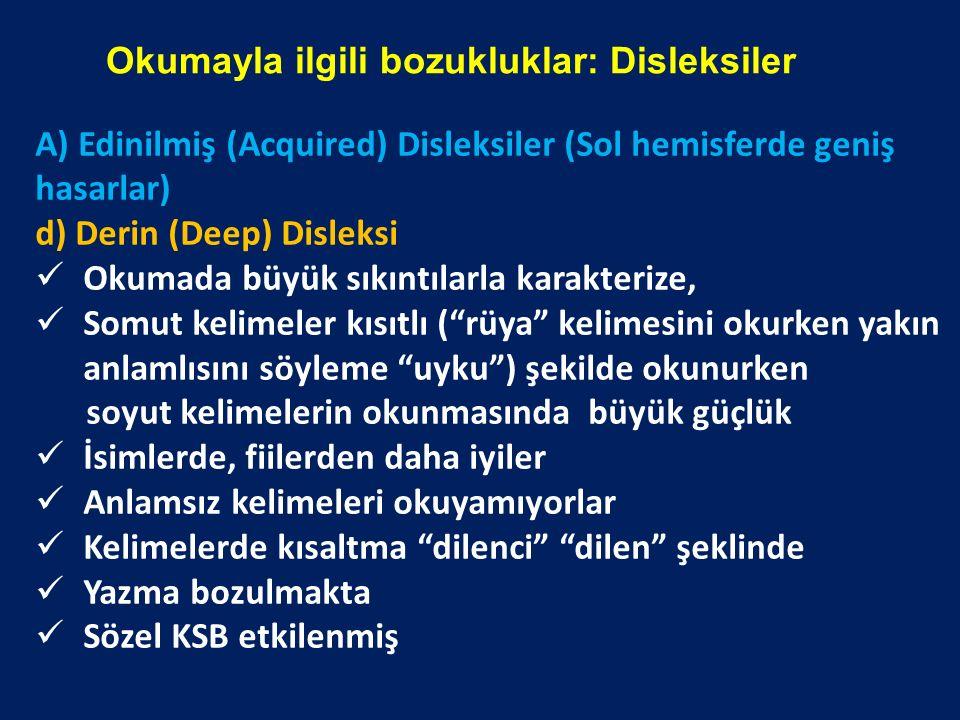 A) Edinilmiş (Acquired) Disleksiler (Sol hemisferde geniş hasarlar)