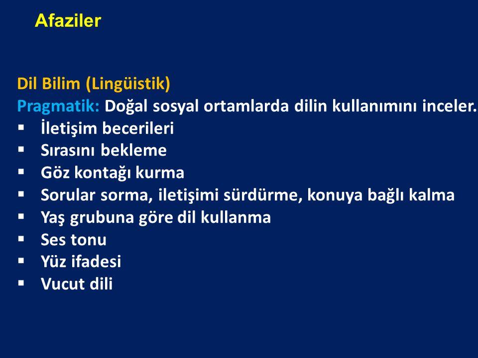Afaziler Dil Bilim (Lingüistik) Pragmatik: Doğal sosyal ortamlarda dilin kullanımını inceler. İletişim becerileri.