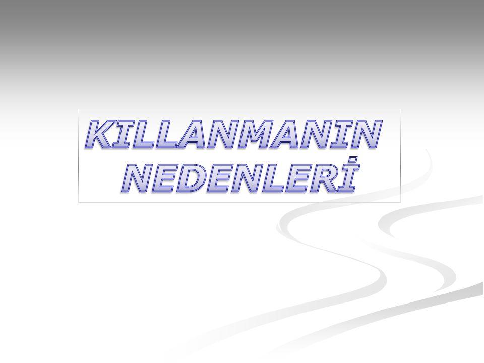 KILLANMANIN NEDENLERİ