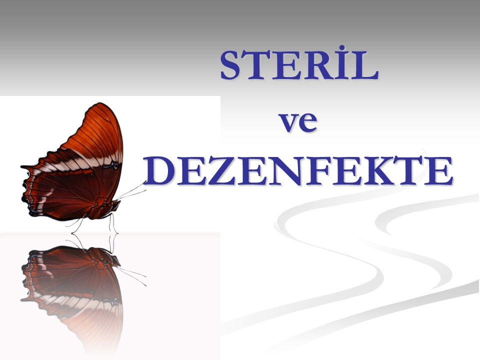 STERİL ve DEZENFEKTE