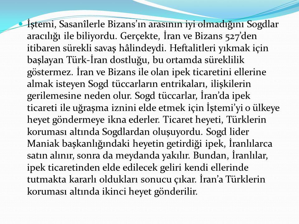 İştemi, Sasanîlerle Bizans'ın arasının iyi olmadığını Sogdlar aracılığı ile biliyordu.