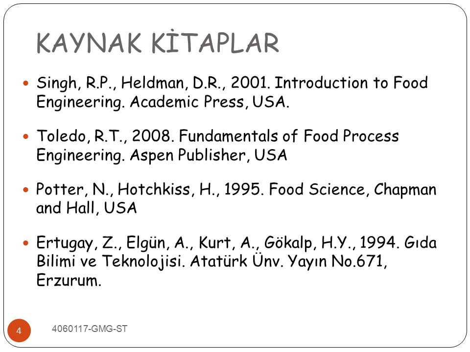 KAYNAK KİTAPLAR Singh, R.P., Heldman, D.R., 2001. Introduction to Food Engineering. Academic Press, USA.