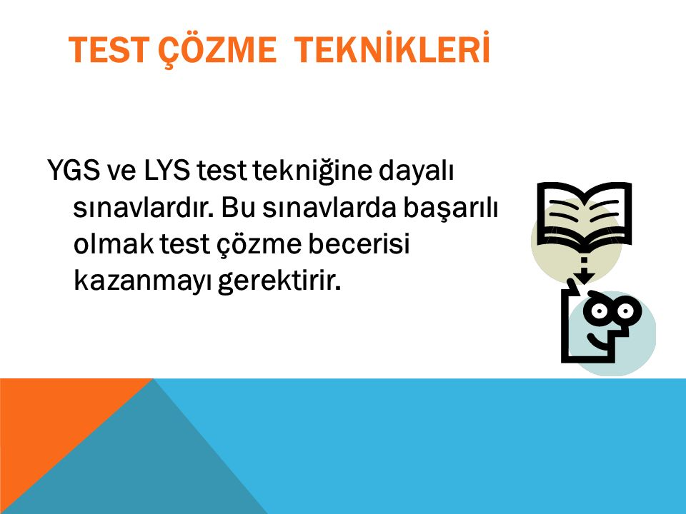 TEST ÇÖZME TEKNİKLERİ YGS ve LYS test tekniğine dayalı sınavlardır.