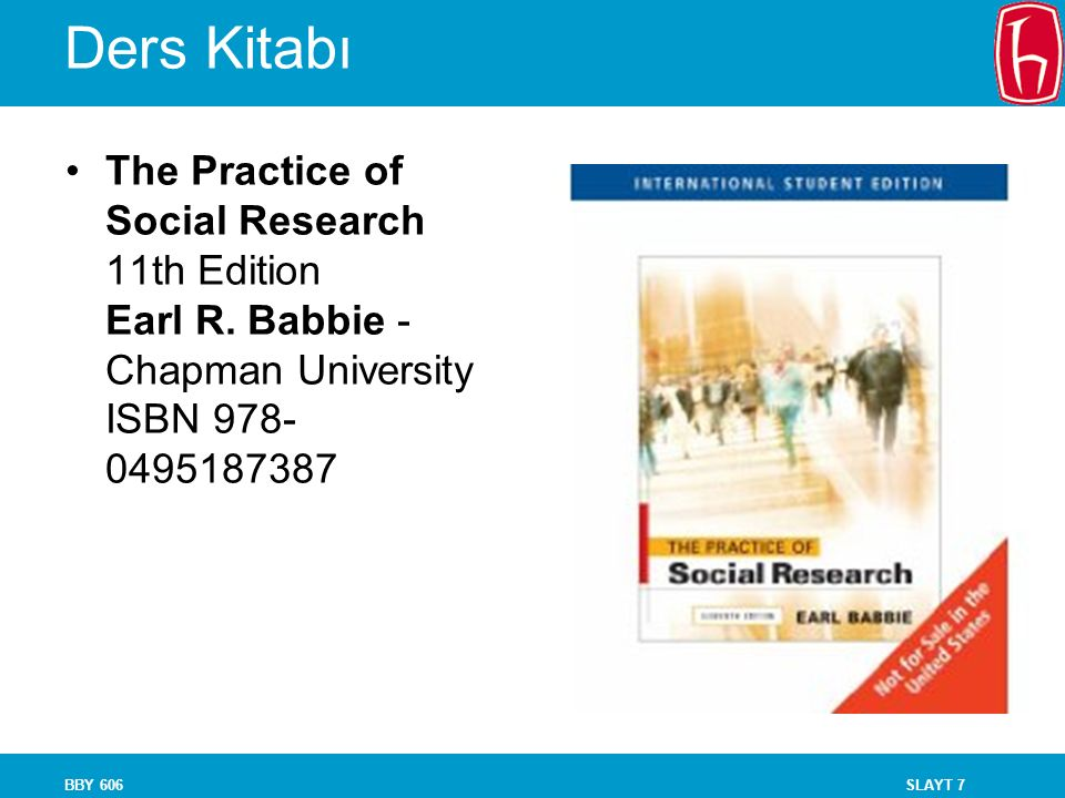 Ders Kitabı The Practice of Social Research 11th Edition Earl R. Babbie - Chapman University ISBN 978-0495187387.