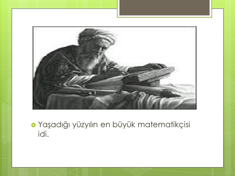 Yaşadığı yüzyılın en büyük matematikçisi idi.