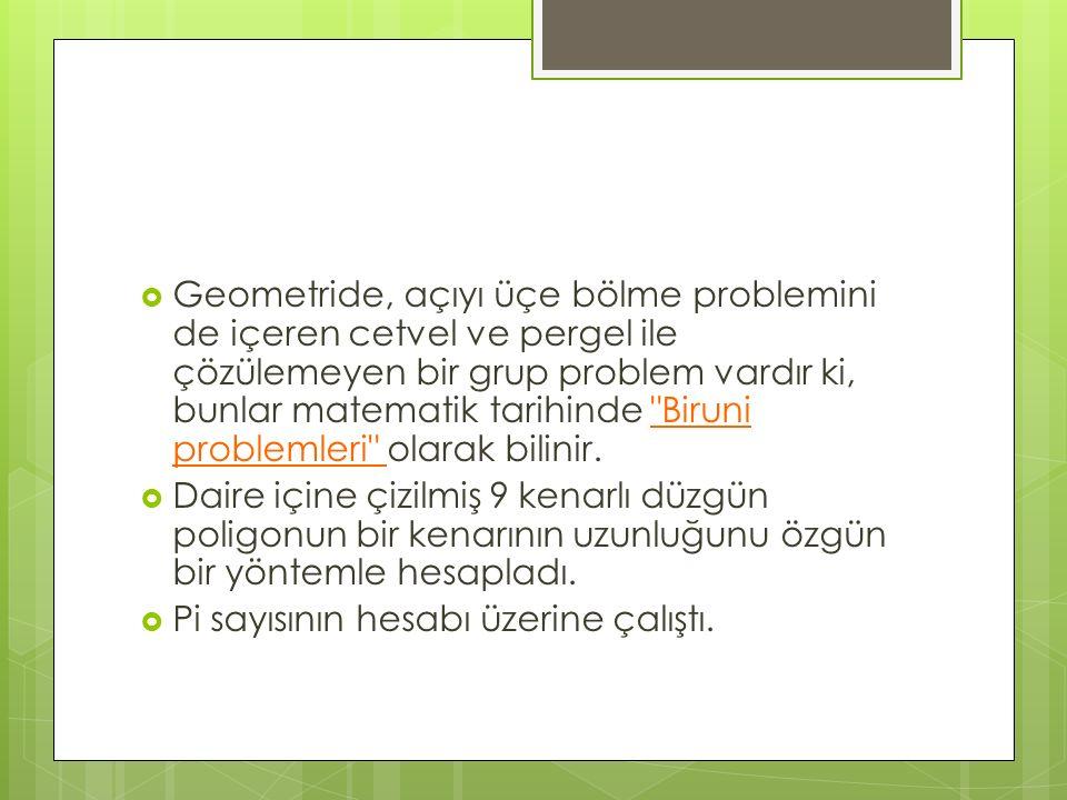 Geometride, açıyı üçe bölme problemini de içeren cetvel ve pergel ile çözülemeyen bir grup problem vardır ki, bunlar matematik tarihinde Biruni problemleri olarak bilinir.