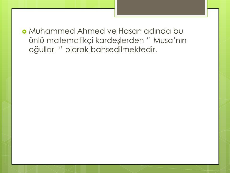 Muhammed Ahmed ve Hasan adında bu ünlü matematikçi kardeşlerden '' Musa'nın oğulları '' olarak bahsedilmektedir.