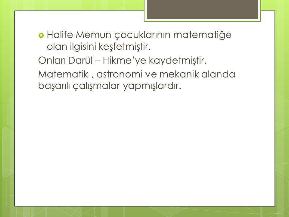 Halife Memun çocuklarının matematiğe olan ilgisini keşfetmiştir.