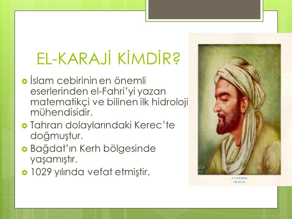EL-KARAJİ KİMDİR İslam cebirinin en önemli eserlerinden el-Fahri'yi yazan matematikçi ve bilinen ilk hidroloji mühendisidir.