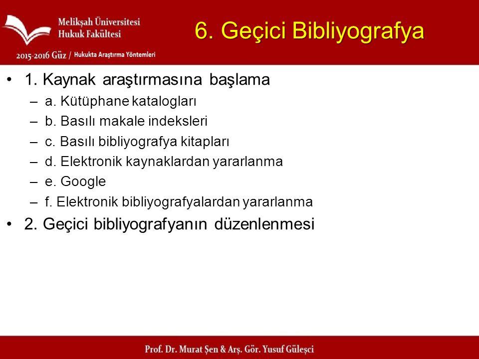 6. Geçici Bibliyografya 1. Kaynak araştırmasına başlama
