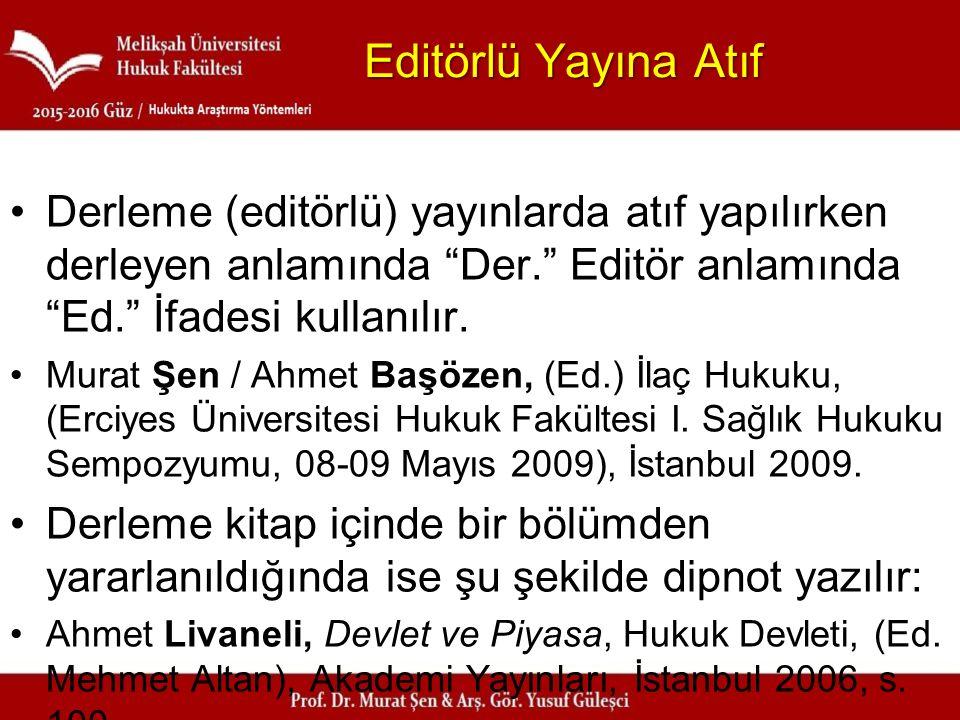 Editörlü Yayına Atıf Derleme (editörlü) yayınlarda atıf yapılırken derleyen anlamında Der. Editör anlamında Ed. İfadesi kullanılır.