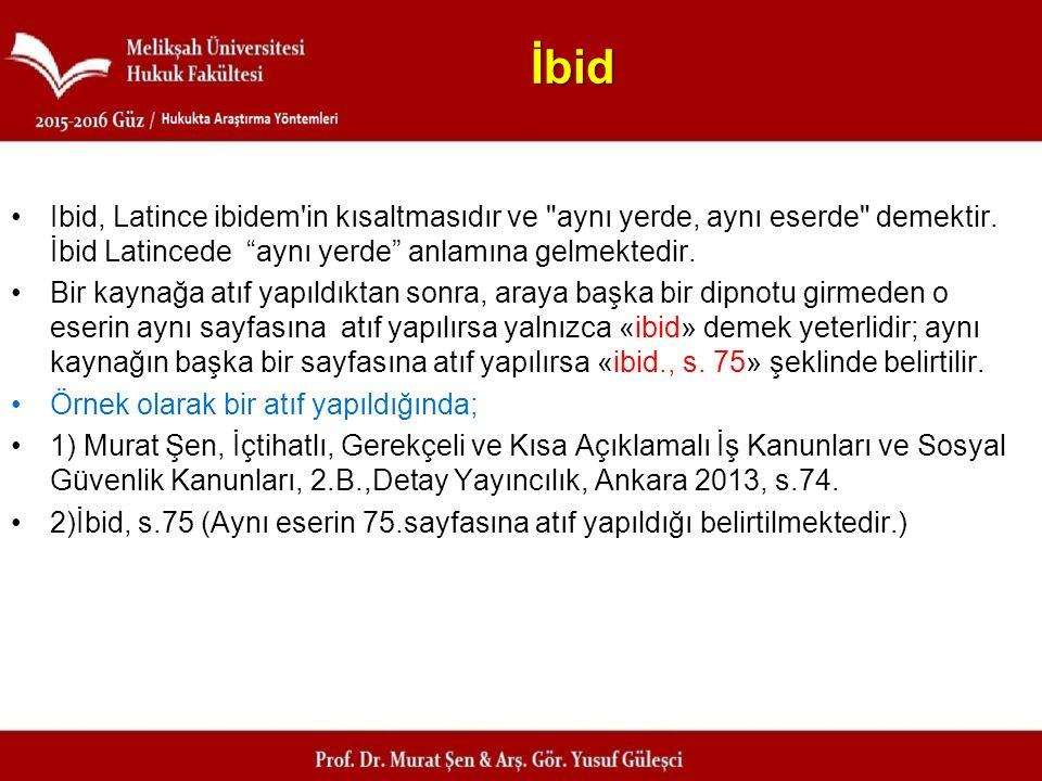 İbid Ibid, Latince ibidem in kısaltmasıdır ve aynı yerde, aynı eserde demektir. İbid Latincede aynı yerde anlamına gelmektedir.