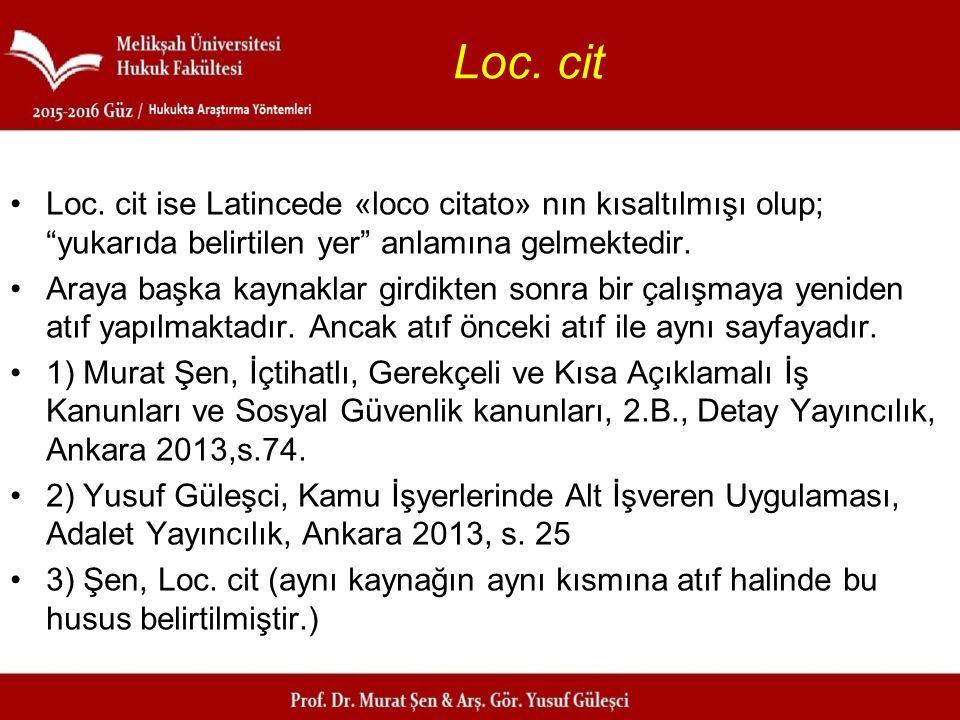 Loc. cit Loc. cit ise Latincede «loco citato» nın kısaltılmışı olup; yukarıda belirtilen yer anlamına gelmektedir.