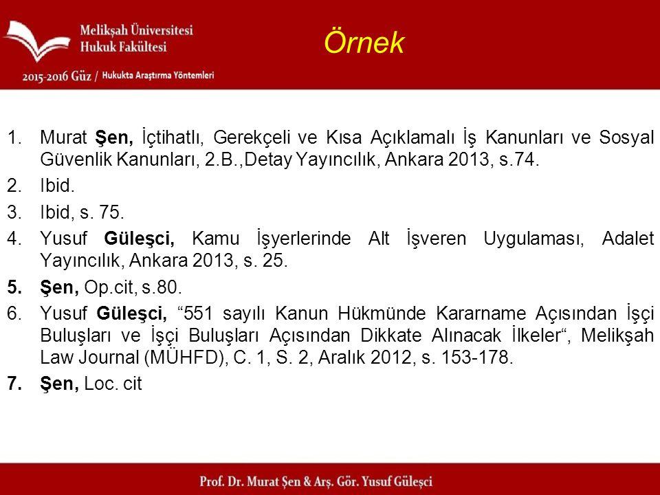 Örnek Murat Şen, İçtihatlı, Gerekçeli ve Kısa Açıklamalı İş Kanunları ve Sosyal Güvenlik Kanunları, 2.B.,Detay Yayıncılık, Ankara 2013, s.74.