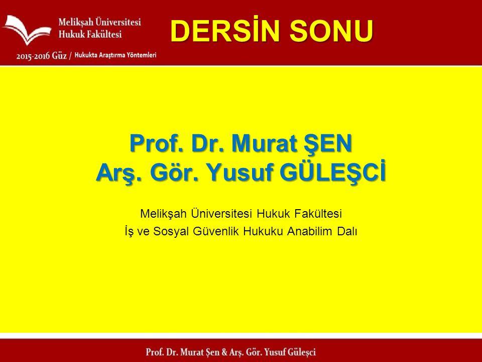 DERSİN SONU Prof. Dr. Murat ŞEN Arş. Gör. Yusuf GÜLEŞCİ