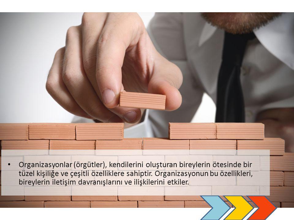 Organizasyonlar (örgütler), kendilerini oluşturan bireylerin ötesinde bir tüzel kişiliğe ve çeşitli özelliklere sahiptir.