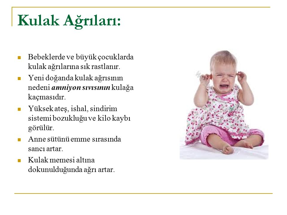 Kulak Ağrıları: Bebeklerde ve büyük çocuklarda kulak ağrılarına sık rastlanır.