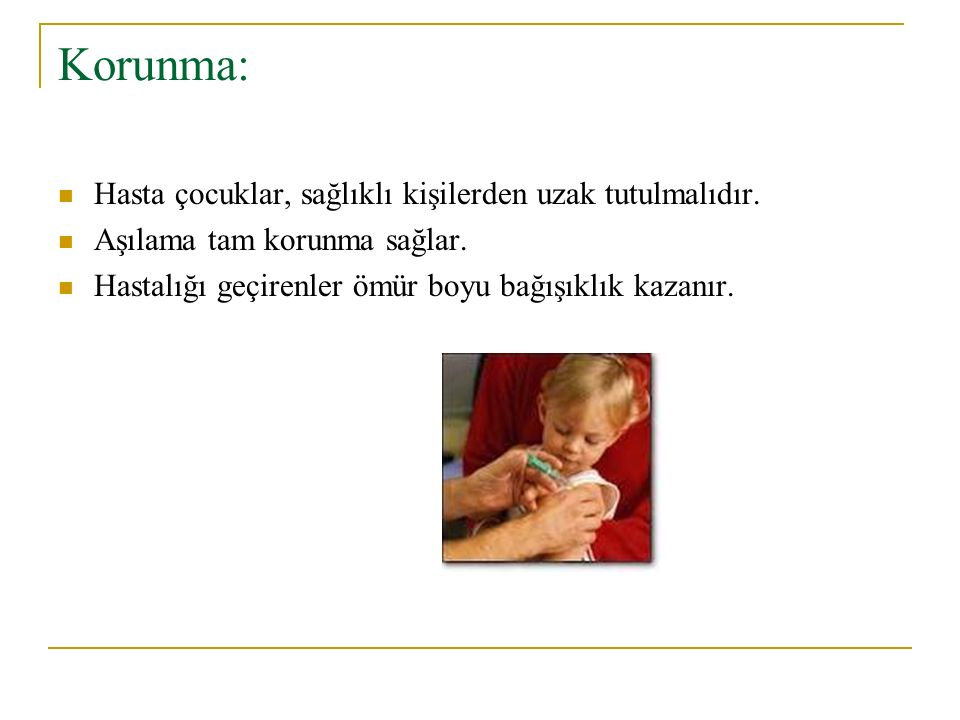 Korunma: Hasta çocuklar, sağlıklı kişilerden uzak tutulmalıdır.