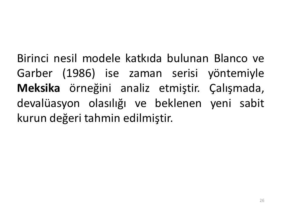 Birinci nesil modele katkıda bulunan Blanco ve Garber (1986) ise zaman serisi yöntemiyle Meksika örneğini analiz etmiştir.