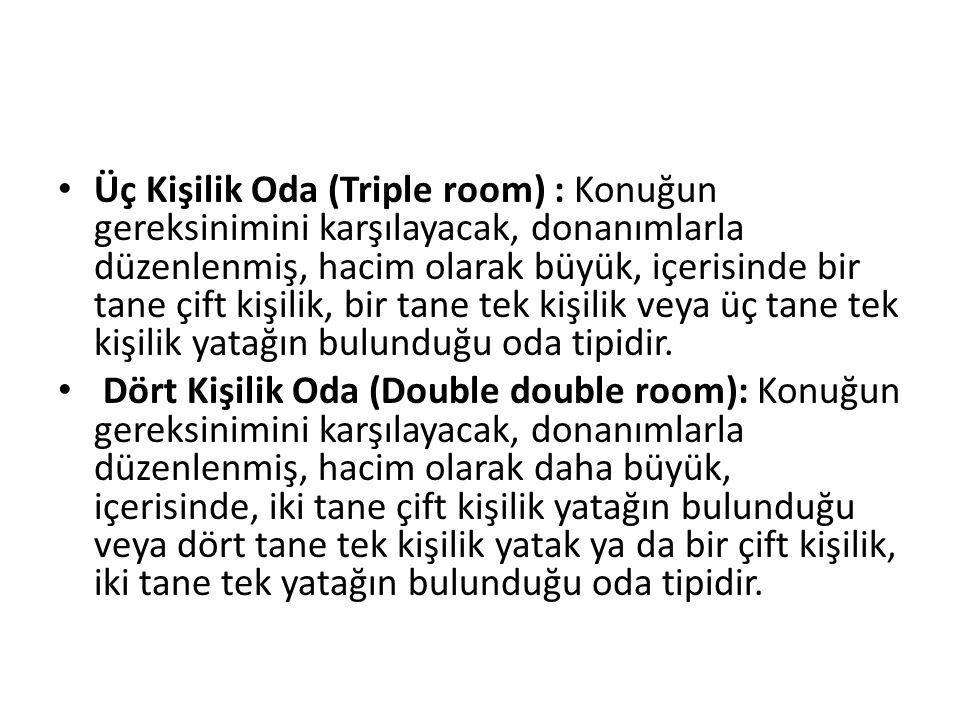 Üç Kişilik Oda (Triple room) : Konuğun gereksinimini karşılayacak, donanımlarla düzenlenmiş, hacim olarak büyük, içerisinde bir tane çift kişilik, bir tane tek kişilik veya üç tane tek kişilik yatağın bulunduğu oda tipidir.
